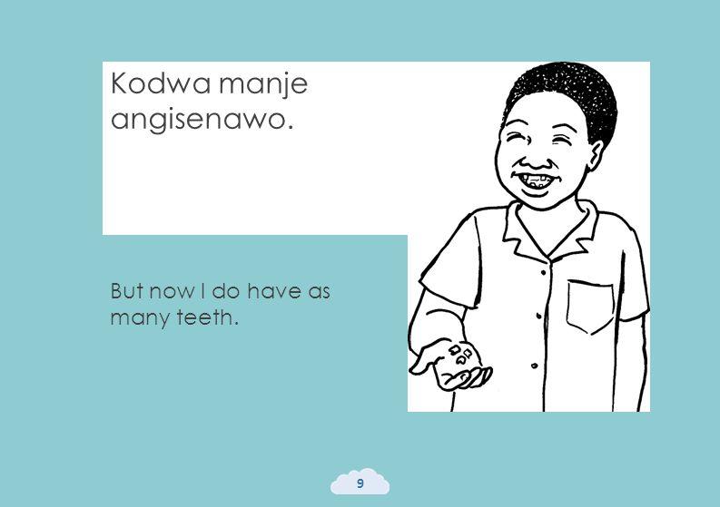 Kodwa manje angisenawo. 9 But now I do have as many teeth.