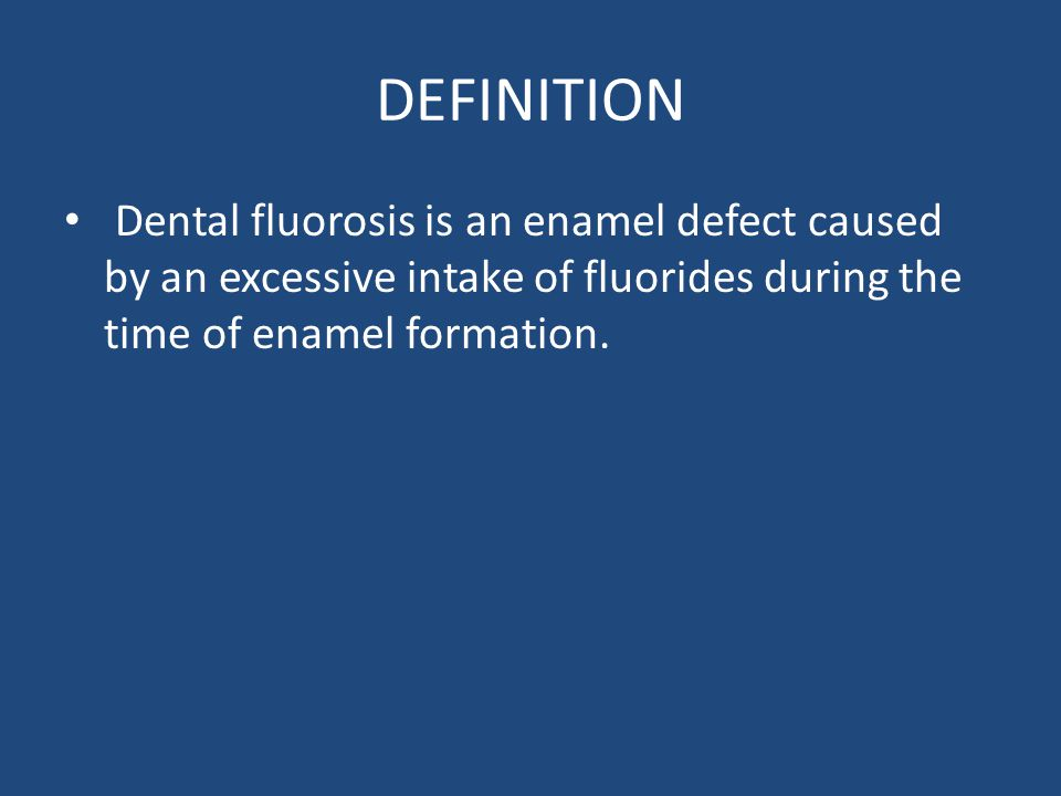 DEFINITION Dental fluorosis is an enamel defect caused by an excessive intake of fluorides during the time of enamel formation.