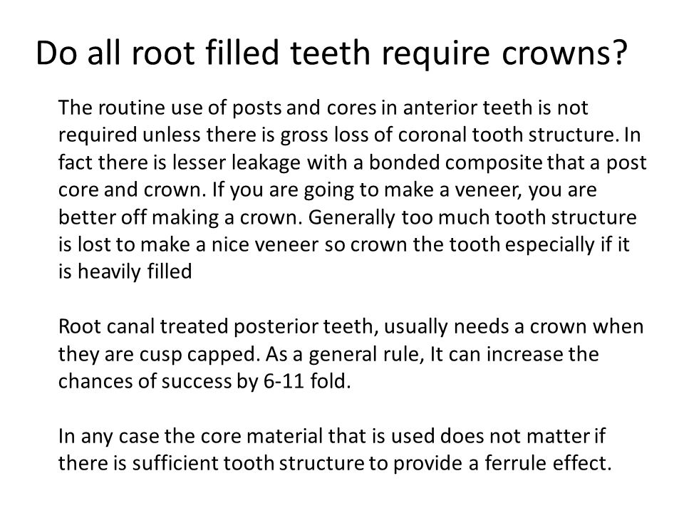 The Ferrule When using a core build up in either anterior or posterior teeth, ideally there must be at least 2 mm of sound tooth structure above the free gingival margin for the placement of a crown.