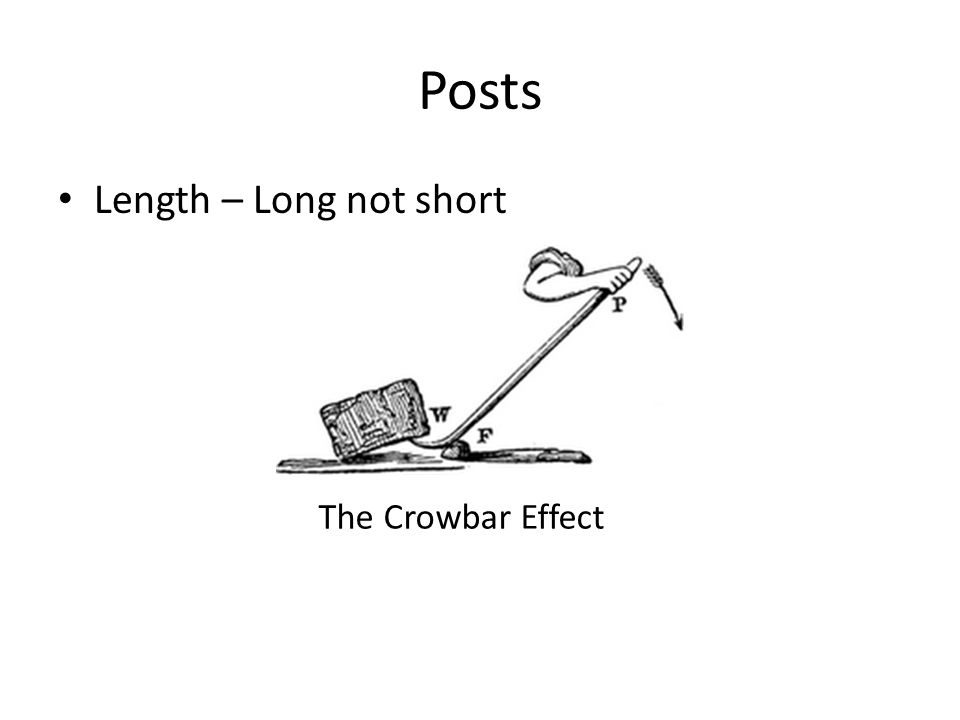 Posts Length – Long not short The Crowbar Effect