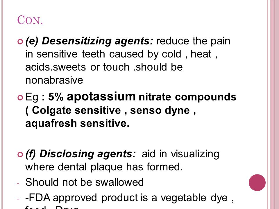 C ON. (e) Desensitizing agents: reduce the pain in sensitive teeth caused by cold, heat, acids.sweets or touch.should be nonabrasive Eg : 5% apotassiu