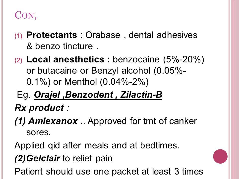 C ON, Protectants : Orabase, dental adhesives & benzo tincture.