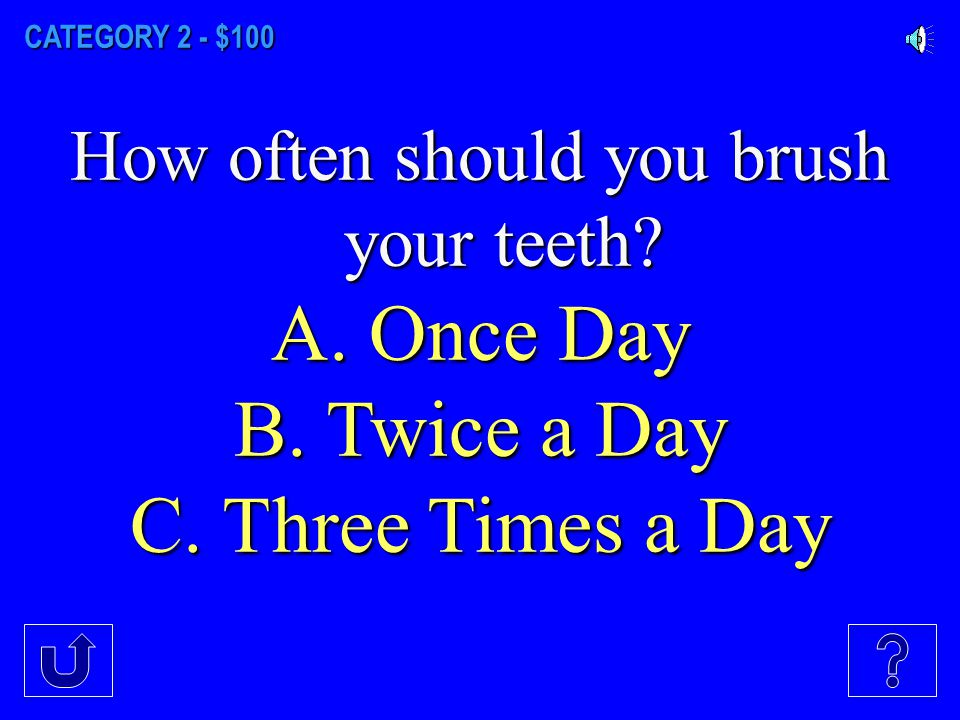CATEGORY 1 - $500 What percent of your teeth remains untouched if you do not floss? A. 10% B. 25% C. 40%