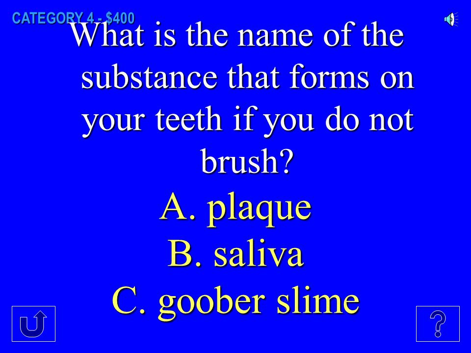 CATEGORY 4 - $300 What is the average age at which kids lose their first tooth? A. 4 B. 6 C. 8