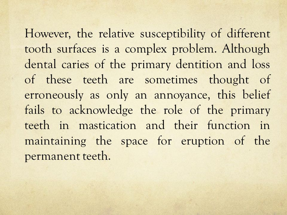 A lack of space associated with premature loss of deciduous teeth is a significant factor in the development of malocclusion; the development of adequate spacing is a significant positive factor in the development of normal occlusal relations in the permanent dentition.