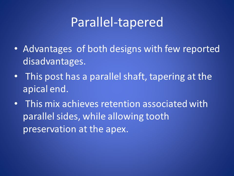 Parallel-tapered Advantages of both designs with few reported disadvantages. This post has a parallel shaft, tapering at the apical end. This mix achi