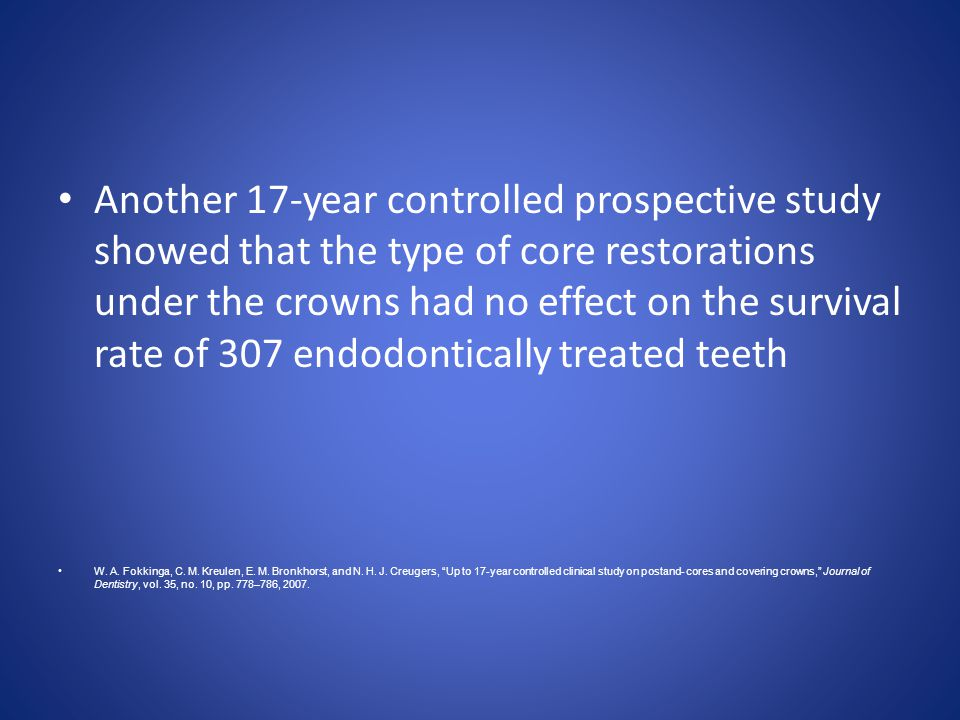 Another 17-year controlled prospective study showed that the type of core restorations under the crowns had no effect on the survival rate of 307 endo