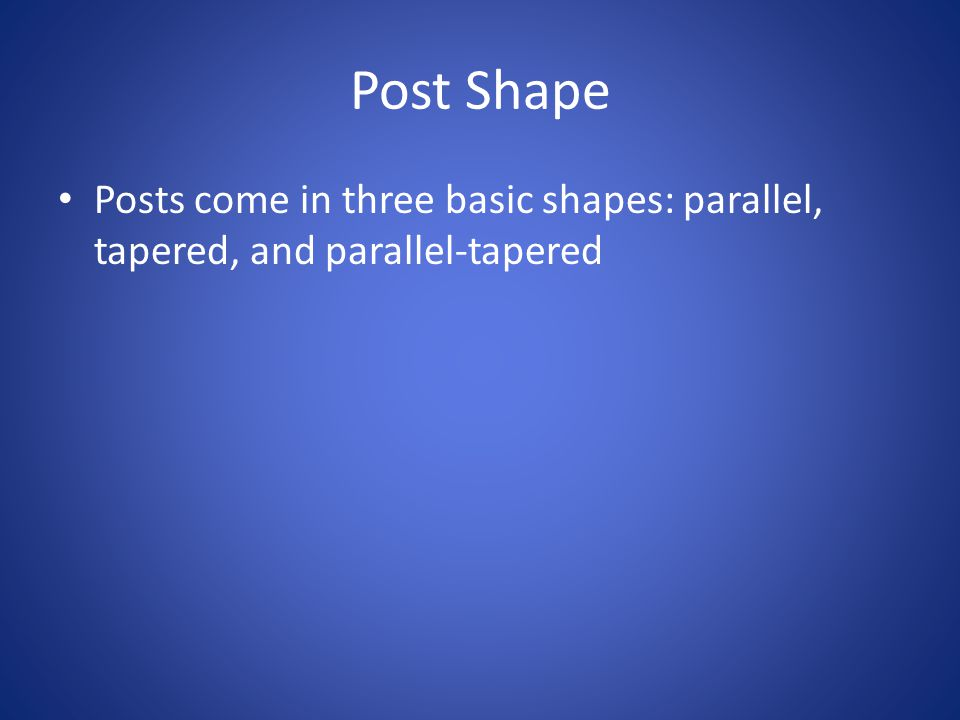 Parallel Parallel posts are more retentive than tapered ones.