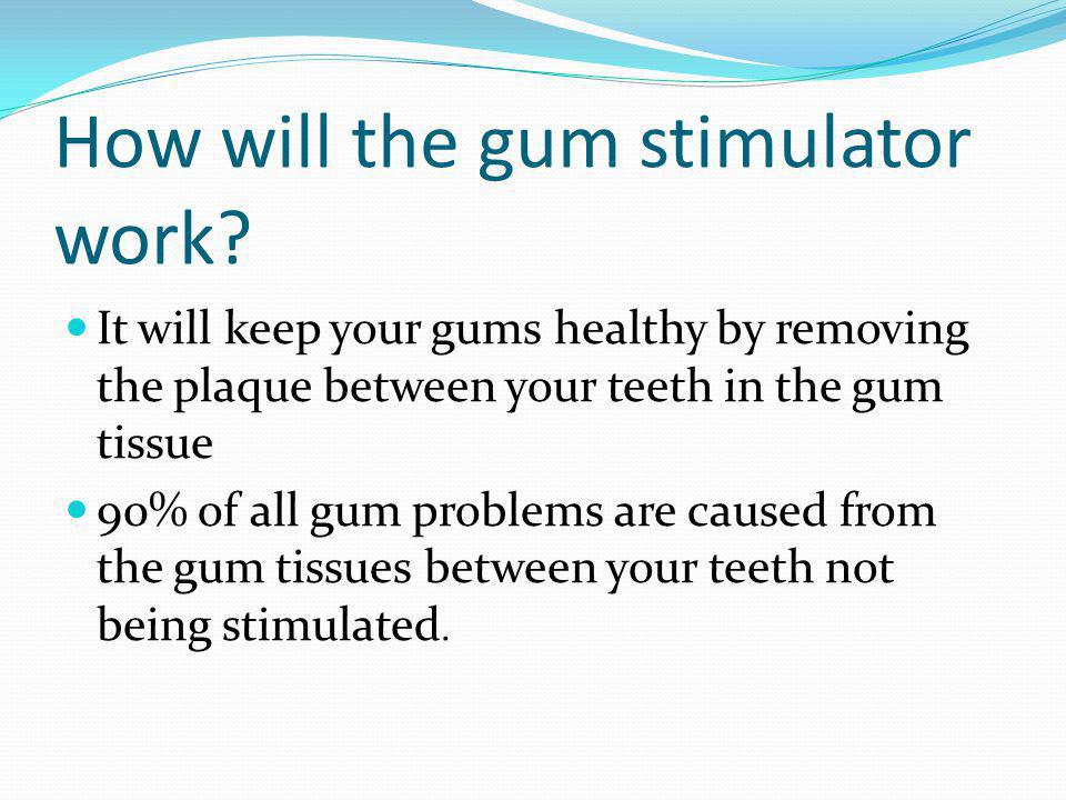 How will the gum stimulator work? It will keep your gums healthy by removing the plaque between your teeth in the gum tissue 90% of all gum problems a