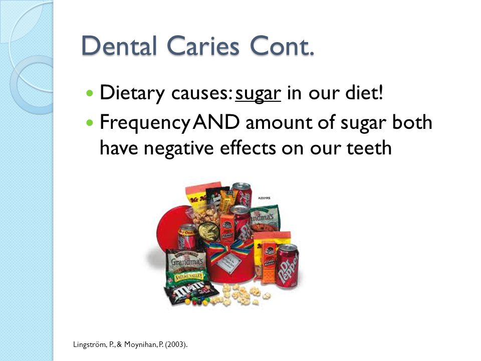 Dental Caries Cont. Dietary causes: sugar in our diet.
