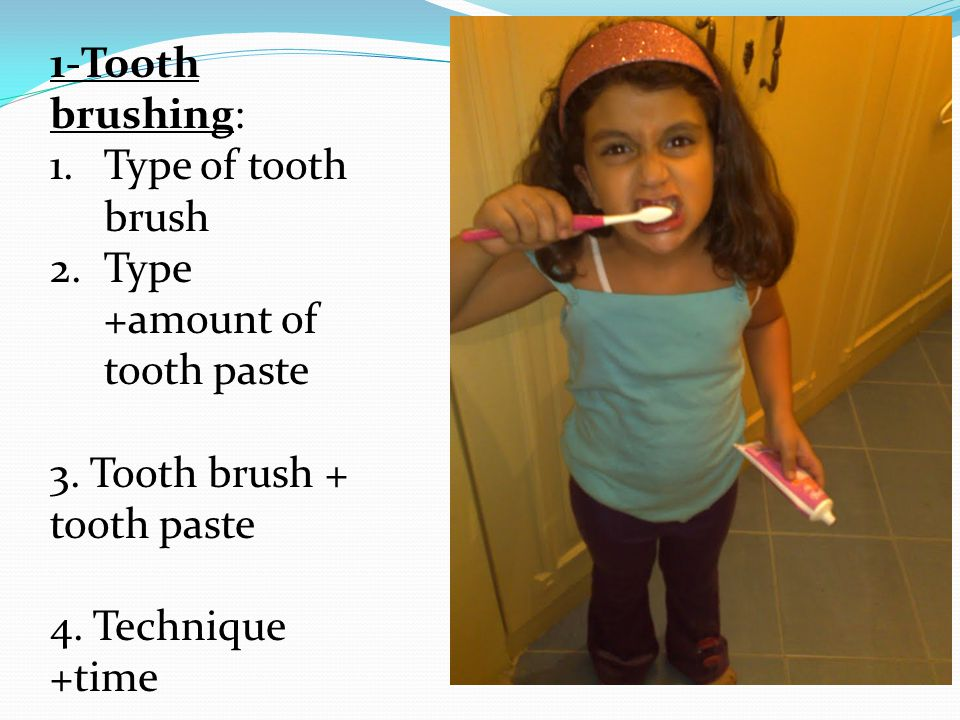 1-Tooth brushing: 1.Type of tooth brush 2.Type +amount of tooth paste 3.