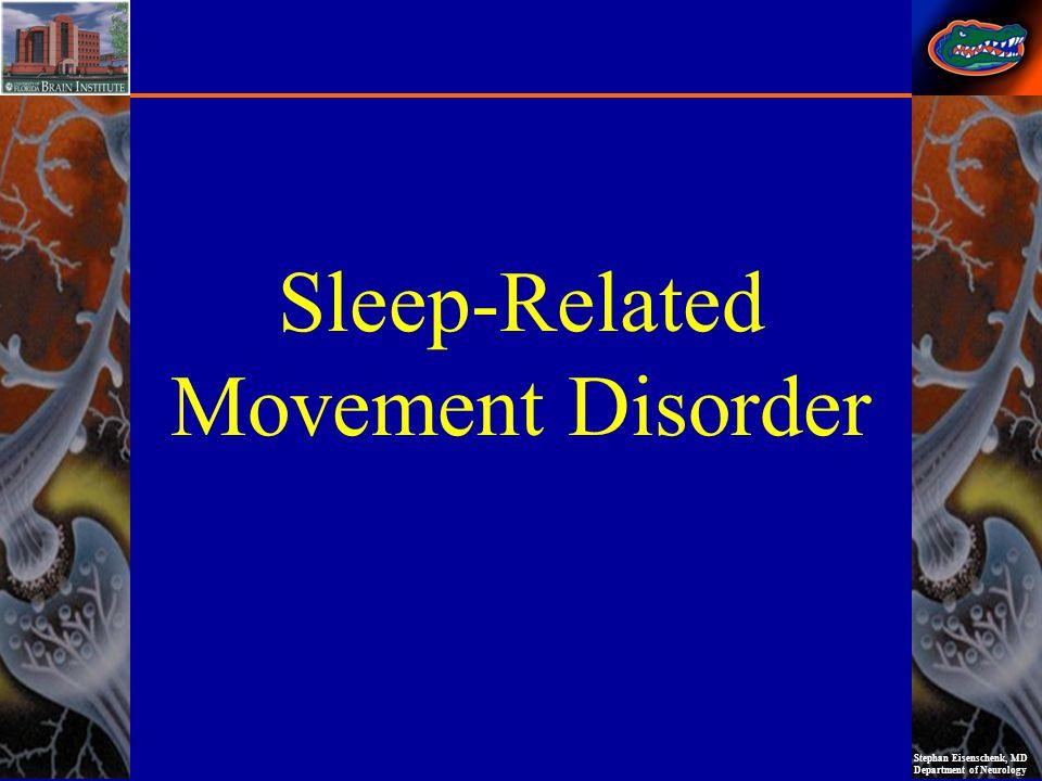 Stephan Eisenschenk, MD Department of Neurology Sleep-Related Movement Disorder