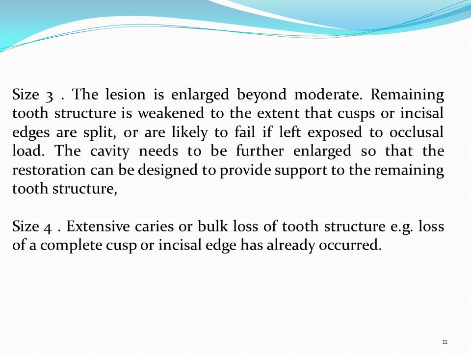 Size 3. The lesion is enlarged beyond moderate. Remaining tooth structure is weakened to the extent that cusps or incisal edges are split, or are like