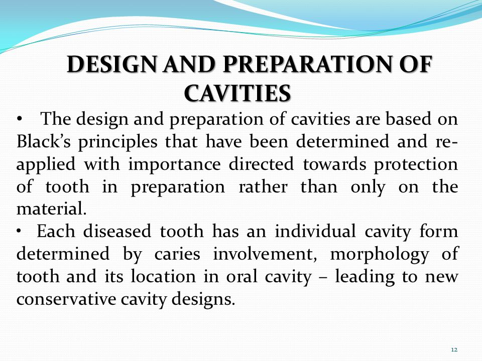DESIGN AND PREPARATION OF CAVITIES The design and preparation of cavities are based on Blacks principles that have been determined and re- applied wit