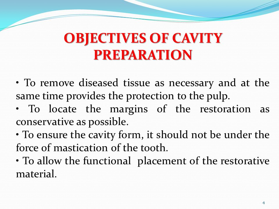 OBJECTIVES OF CAVITY PREPARATION To remove diseased tissue as necessary and at the same time provides the protection to the pulp. To locate the margin