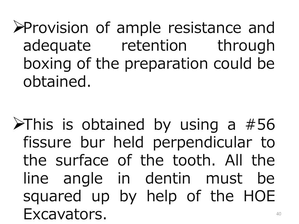 40 Provision of ample resistance and adequate retention through boxing of the preparation could be obtained. This is obtained by using a #56 fissure b