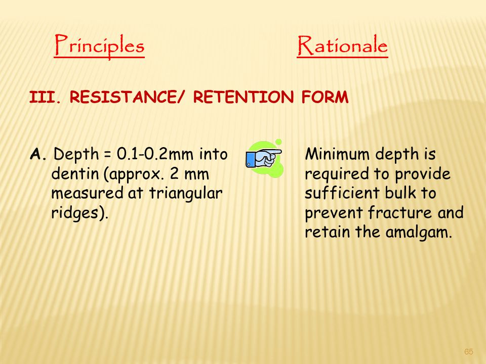 A. Depth = 0.1-0.2mm into dentin (approx. 2 mm measured at triangular ridges). Minimum depth is required to provide sufficient bulk to prevent fractur