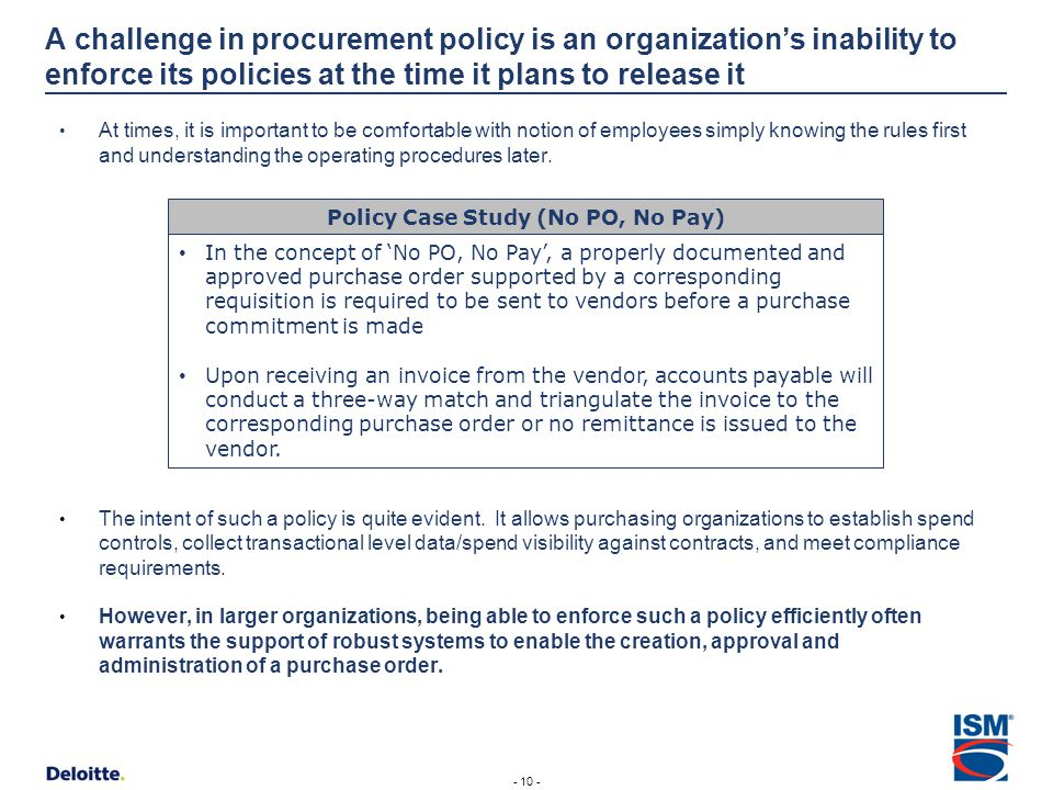 A challenge in procurement policy is an organizations inability to enforce its policies at the time it plans to release it At times, it is important t