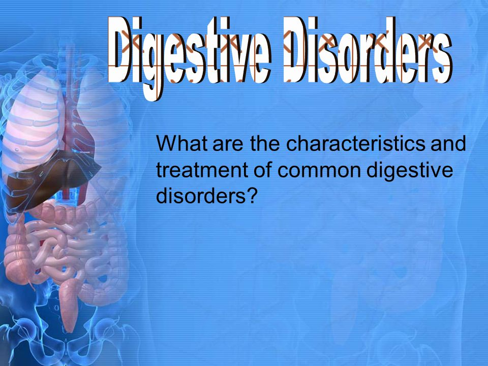 What are the characteristics and treatment of common digestive disorders?