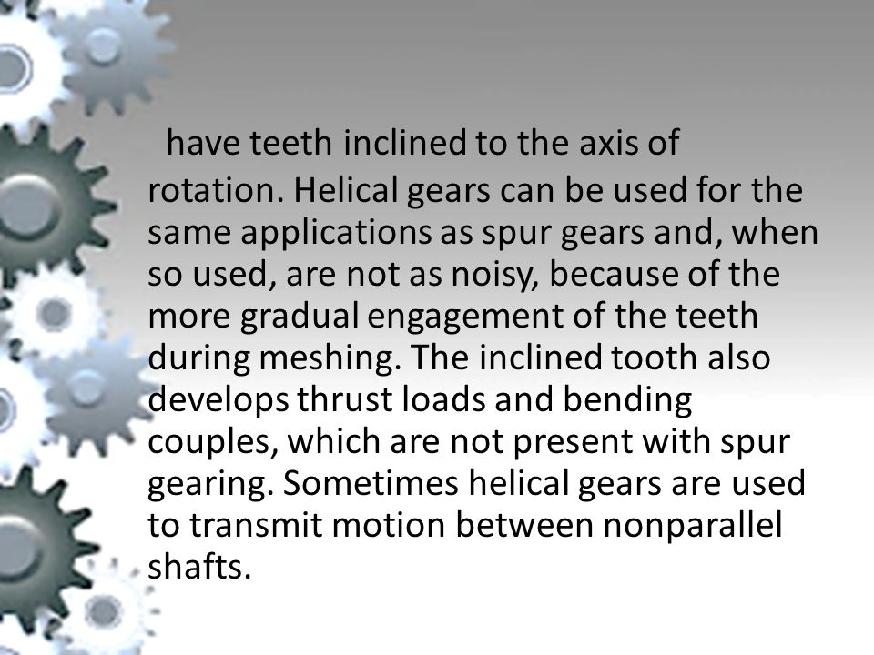 have teeth inclined to the axis of rotation.