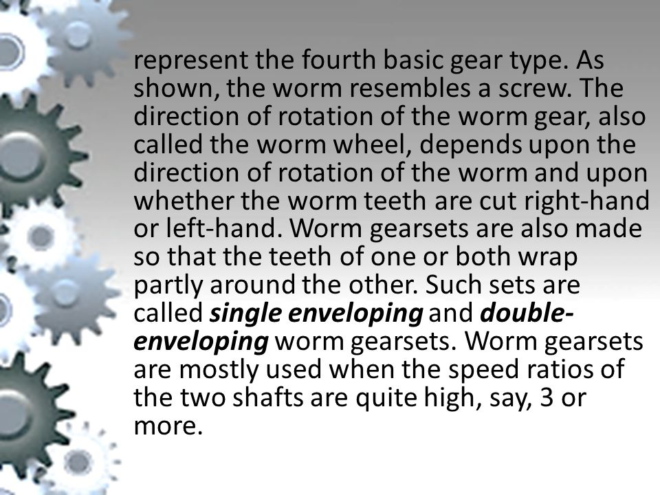 represent the fourth basic gear type.As shown, the worm resembles a screw.