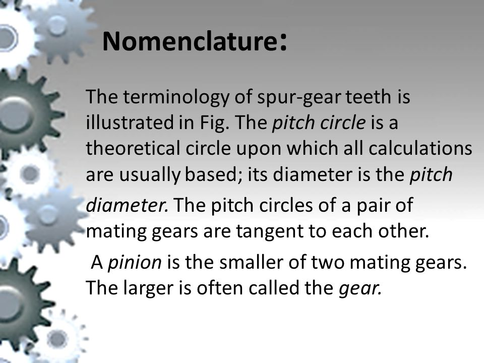 Nomenclature : The terminology of spur-gear teeth is illustrated in Fig.