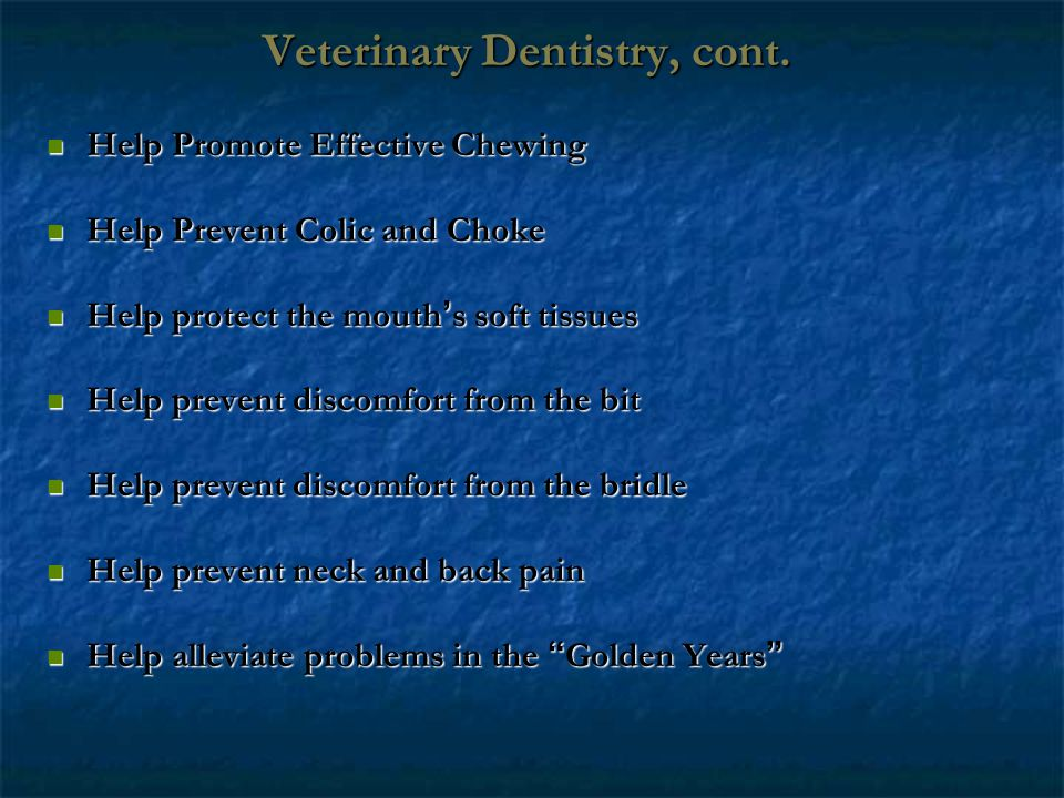 Veterinary Dentistry, cont. Veterinary Dentistry, cont. Help Promote Effective Chewing Help Promote Effective Chewing Help Prevent Colic and Choke Hel
