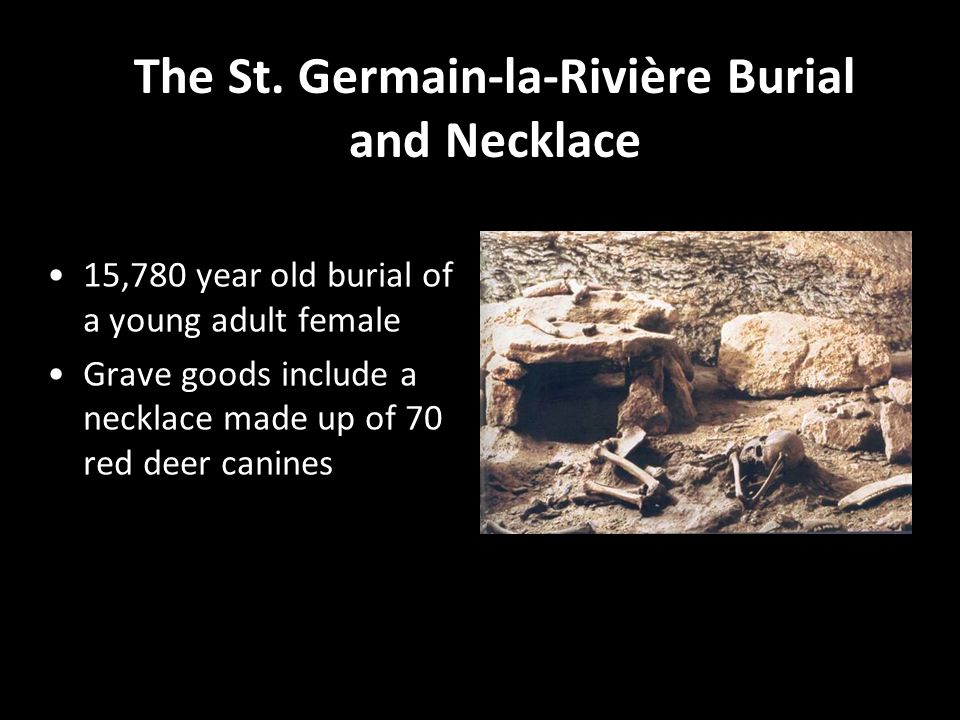The St. Germain-la-Rivière Burial and Necklace 15,780 year old burial of a young adult female Grave goods include a necklace made up of 70 red deer ca