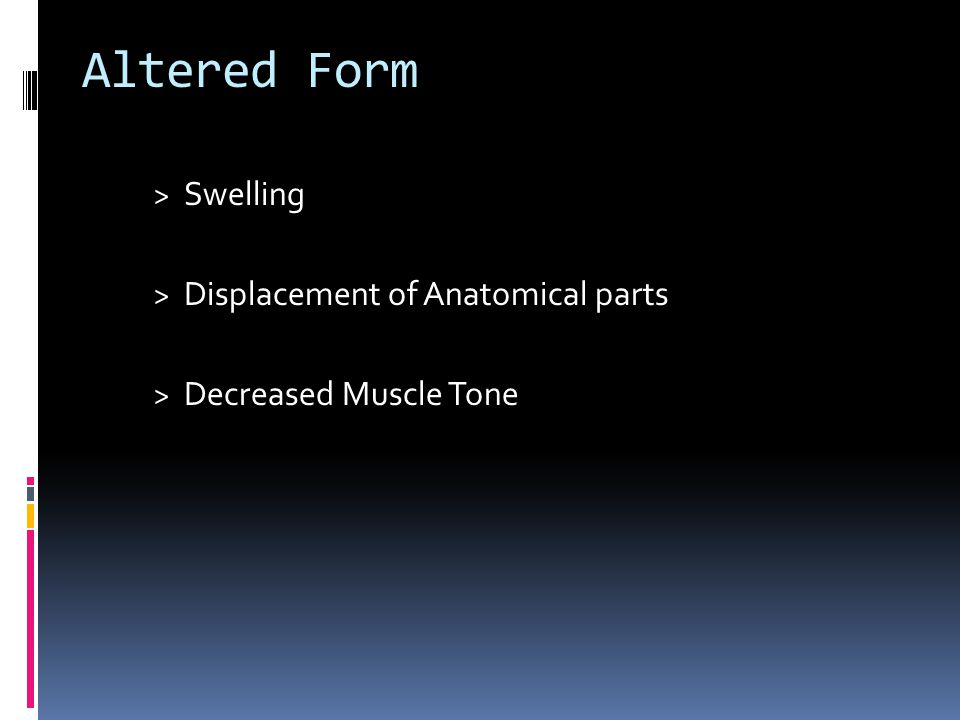 Altered Form > Swelling > Displacement of Anatomical parts > Decreased Muscle Tone