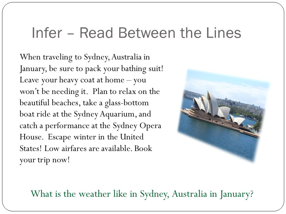 Infer – Read Between the Lines When traveling to Sydney, Australia in January, be sure to pack your bathing suit! Leave your heavy coat at home – you