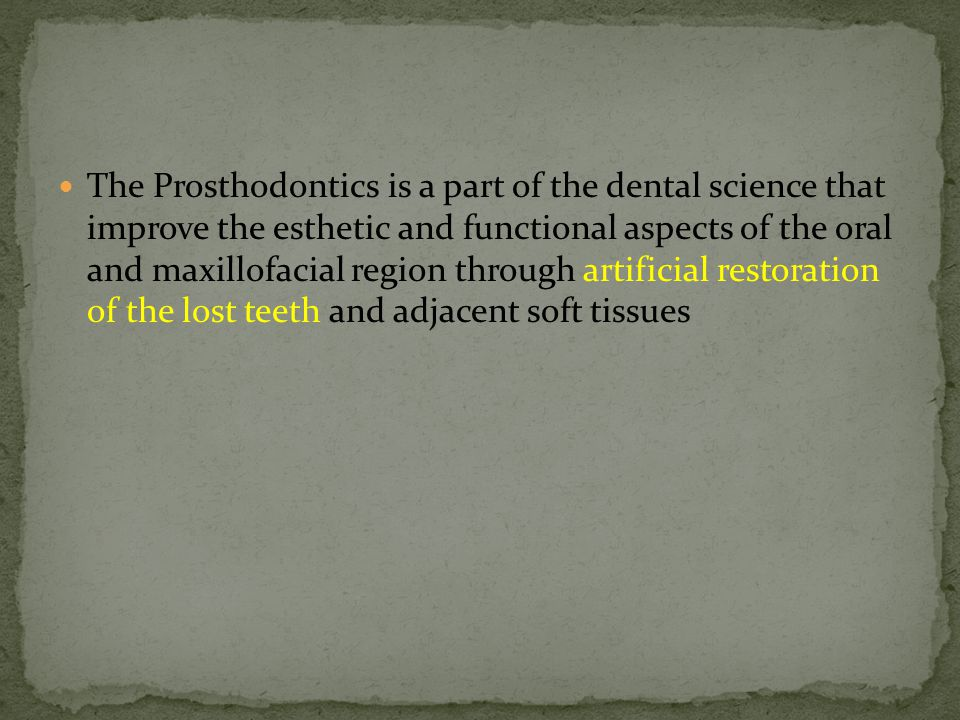 The Prosthodontics is a part of the dental science that improve the esthetic and functional aspects of the oral and maxillofacial region through artif