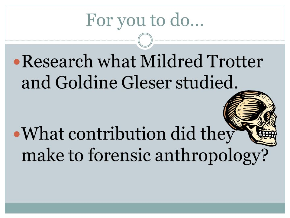 For you to do… Research what Mildred Trotter and Goldine Gleser studied.