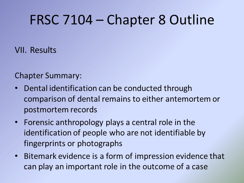 FRSC 7104 – Chapter 8 Outline VII.Results Chapter Summary: Dental identification can be conducted through comparison of dental remains to either antem