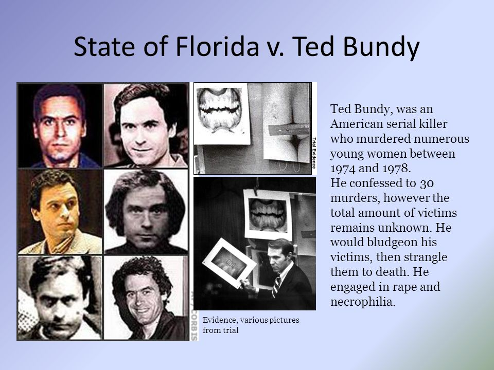 State of Florida v. Ted Bundy Evidence, various pictures from trial Ted Bundy, was an American serial killer who murdered numerous young women between
