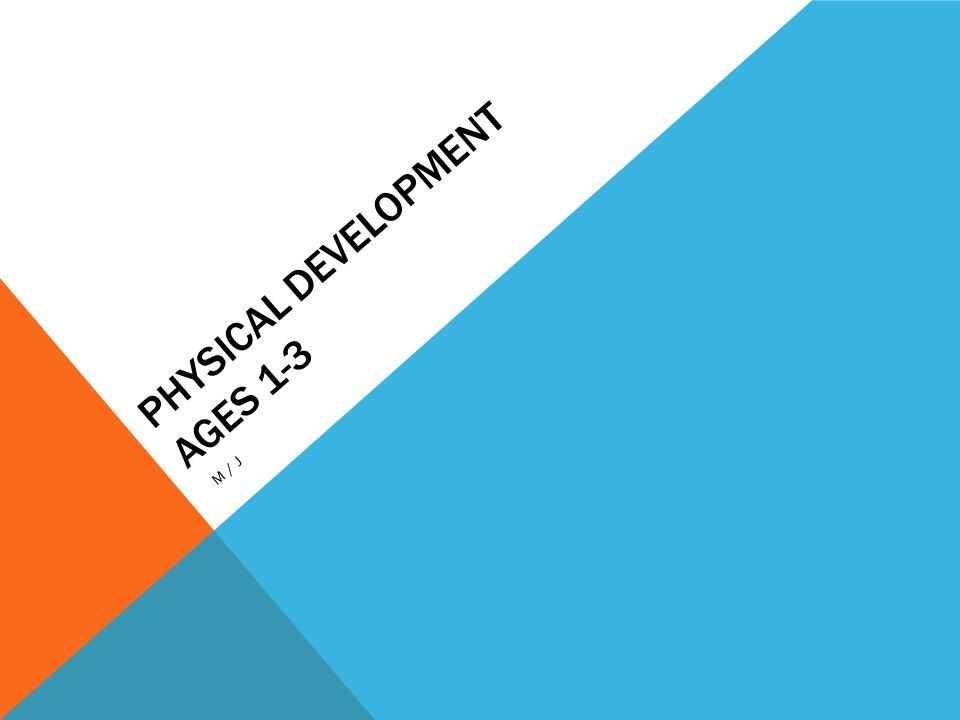 PHYSICAL DEVELOPMENT AGES 1-3 M/J