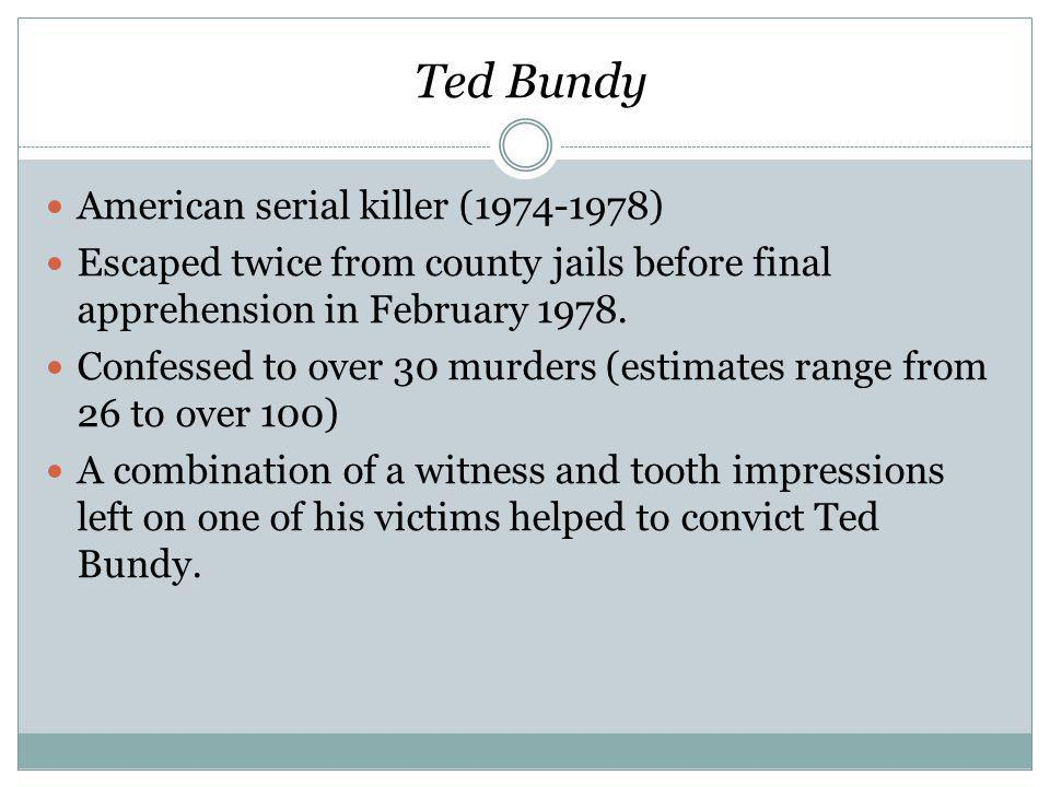 Ted Bundy American serial killer (1974-1978) Escaped twice from county jails before final apprehension in February 1978.