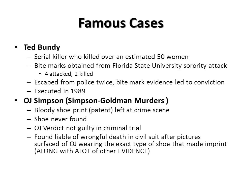 Famous Cases Ted Bundy – Serial killer who killed over an estimated 50 women – Bite marks obtained from Florida State University sorority attack 4 att