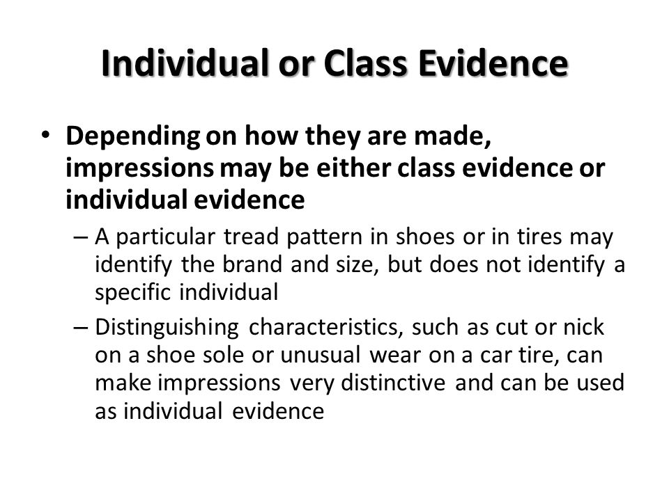 Individual or Class Evidence Depending on how they are made, impressions may be either class evidence or individual evidence – A particular tread patt