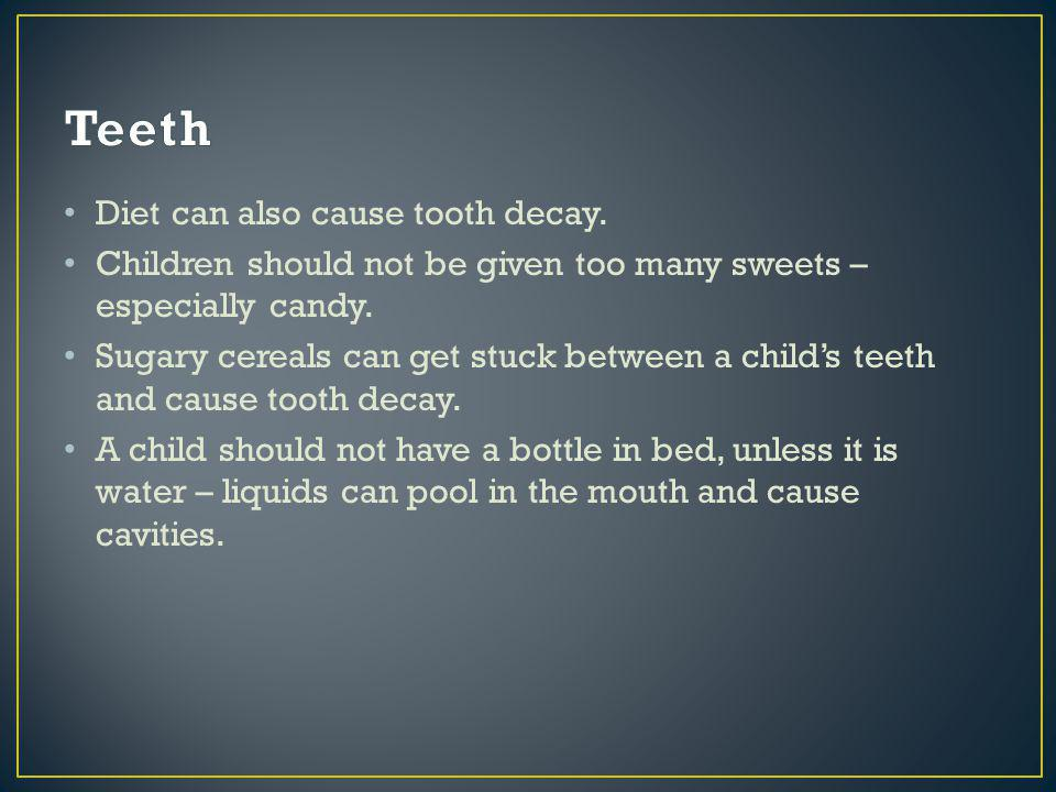 Diet can also cause tooth decay. Children should not be given too many sweets – especially candy.