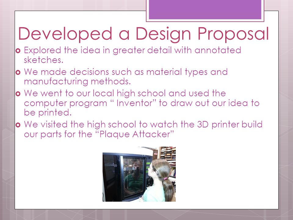 Select an Approach to Our Design Review brainstormed information. We narrowed our ideas down through a voting process. Decided on final idea through a