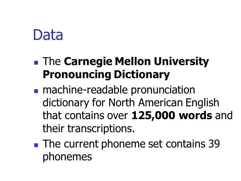 Data The Carnegie Mellon University Pronouncing Dictionary machine-readable pronunciation dictionary for North American English that contains over 125