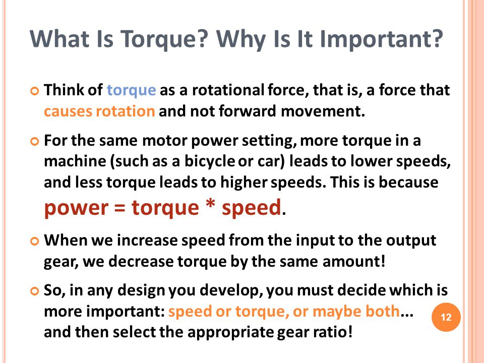 Think of torque as a rotational force, that is, a force that causes rotation and not forward movement.