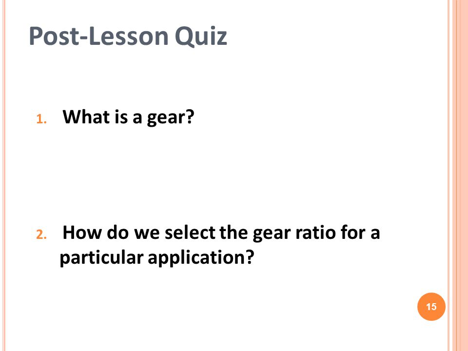 1.What is a gear. 2. How do we select the gear ratio for a particular application.