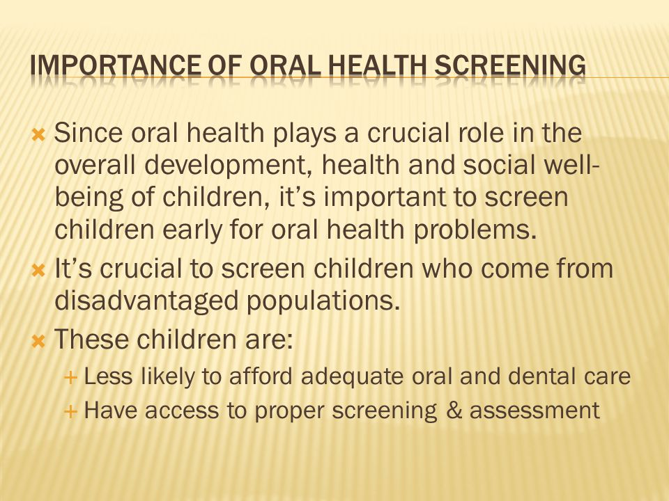 Since oral health plays a crucial role in the overall development, health and social well- being of children, its important to screen children early f