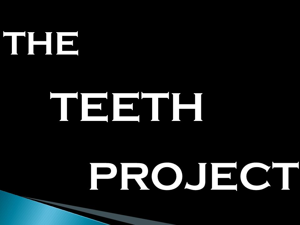 THE TEETH PROJECT
