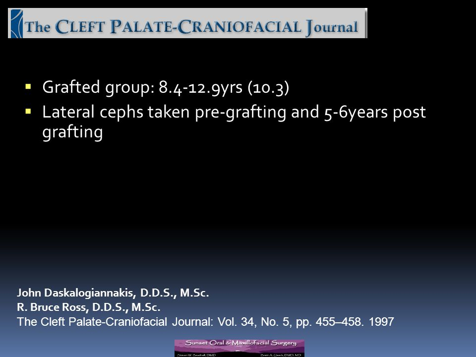 Grafted group: 8.4-12.9yrs (10.3) Lateral cephs taken pre-grafting and 5-6years post grafting John Daskalogiannakis, D.D.S., M.Sc. R. Bruce Ross, D.D.
