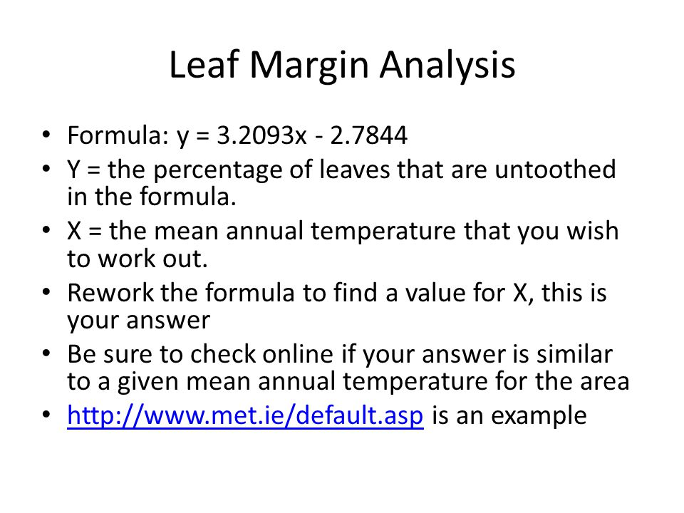 Leaf Margin Analysis Formula: y = 3.2093x - 2.7844 Y = the percentage of leaves that are untoothed in the formula. X = the mean annual temperature tha