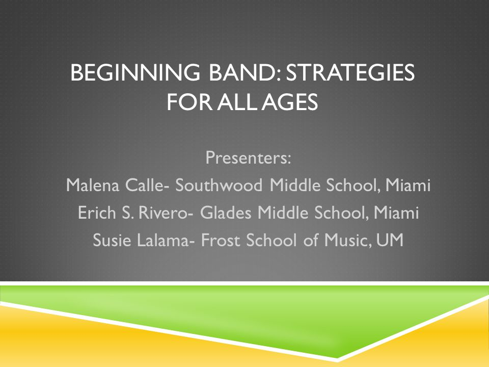 BEGINNING BAND: STRATEGIES FOR ALL AGES Brass Instruments Pedagogy Erich Rivero