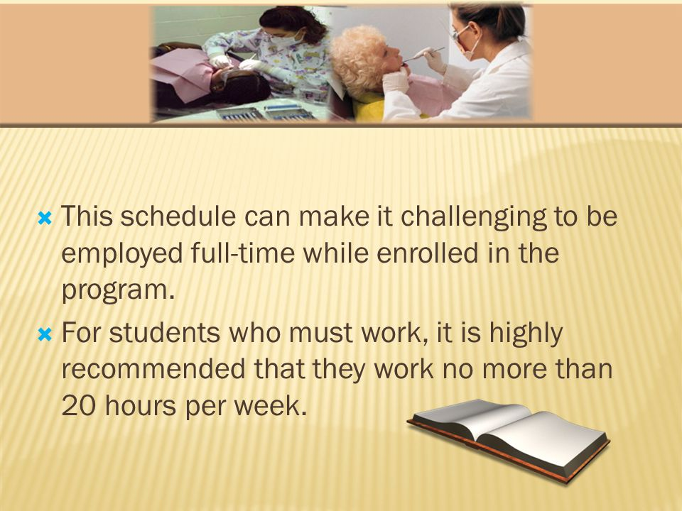 This schedule can make it challenging to be employed full-time while enrolled in the program.