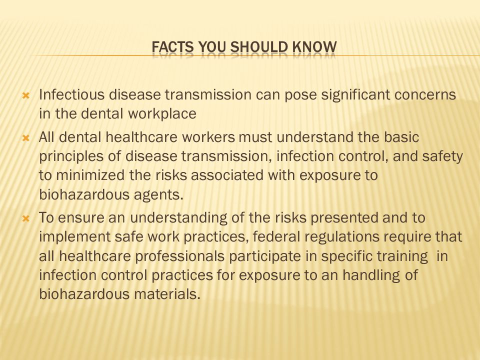 Infectious disease transmission can pose significant concerns in the dental workplace All dental healthcare workers must understand the basic principl